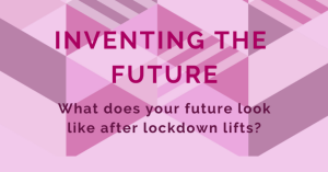Inventing the future: what does your future look like after lockdown lifts?